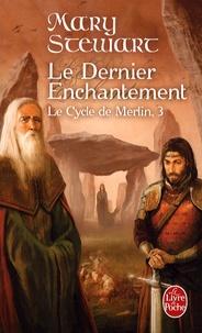 Mary Stewart - Le Cycle de Merlin Tome 3 : Le Dernier Enchantement.