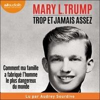 Mary Trump et Audrey Sourdive - Trop et jamais assez - Comment ma famille a créé l'homme le plus dangereux du monde.
