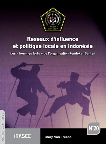 Réseaux d'influence et politique locale en Indonésie. Les «hommes forts» de l'organisation Pendekar Banten