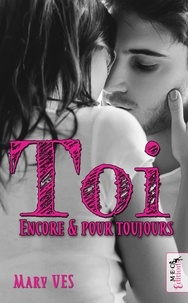 Mary Ves - TOI, ENCORE & POUR TOUJOURS - Lorsque l'amour prend le pas sur l'amitié..