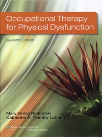 Mary Vining Radomski et Catherine Trombly Latham - Occupational Therapy for Physical Dysfunction.