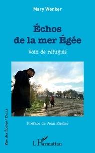 Mary Wenker - Echos de la mer Egée - Voix de réfugiés.