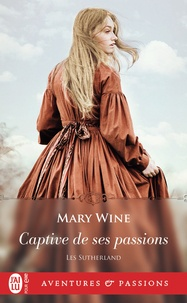 Mary Wine - Les Sutherland Tome 1 : Captive de ses passions.
