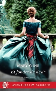 Mary Wine - Les Sutherland Tome 3 : Et fondre de désir.