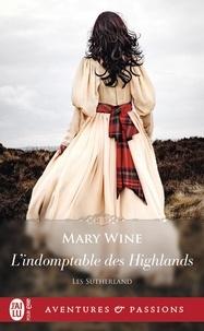 Mary Wine - Les Sutherland Tome 4 : L'indomptable des Highlands.