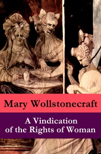 Mary Wollstonecraft - A Vindication of the Rights of Woman (a feminist literature classic).