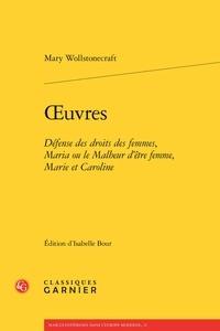 Mary Wollstonecraft - Oeuvres - Défense des droits des femmes, Maria ou le Malheur d'être femme, Marie et Caroline.