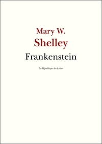 Mary Wollstonecraft Shelley et Mary Shelley - Frankenstein.