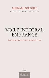 Maryam Borghée - Le voile intégral en France - Sociologie d'un paradoxe.