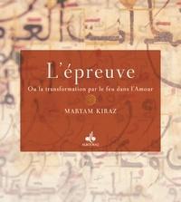 Maryam Kiraz - L'épreuve - Ou la transformation par le feu dans l'Amour.