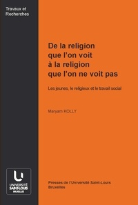 Maryam Kolly - De la religion que l'on voit à la religion que l'on ne voit pas - Les jeunes, le religieux et le travail social.