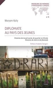 Maryam Kolly - Diplomate au pays des jeunes - Histoires de travail social, de quartier et d'école - Histoires de drari et de flamands.