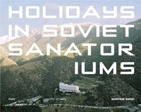 Maryam Omidi - Holidays in Soviet Sanatoriums.