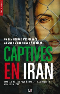 Maryam Rostampour et Marziyeh Amirizadeh - Captives en Iran.