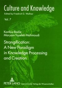 Maryam Tayefeh mahmoudi et Kambiz Badie - Strangification: A New Paradigm in Knowledge Processing and Creation.