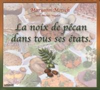 Maryann Motsch - La noix de pécan dans tous ses états.