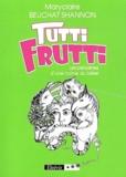 Maryclaire Beuchat Shannon - Tutti Frutti - Les préripéties d'une native du bélier.