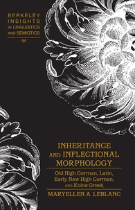 Maryellen a. Leblanc - Inheritance and Inflectional Morphology - Old High German, Latin, Early New High German, and Koine Greek.