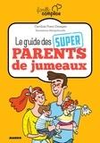 Marygribouille et Caroline Franc-Desages - Le guide des super parents de jumeaux.
