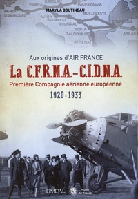 Maryla Boutineau - La C.F.R.N.A.-C.I.D.N.A. première compagnie aérienne européenne 1920-1933 - Aux origines d'Air France.