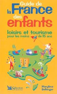 Marylène Bellenger - Guide de la France des enfants - Loisirs et tourisme pour les moins de 15 ans.