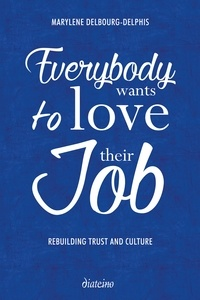 Marylène Delbourg-Delphis - Everybody Wants to Love Their Job - Rebuilding Trust and Culture.