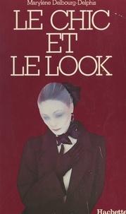 Marylène Delbourg-Delphis et  Collectif - Le chic et le look - Histoire de la mode féminine et des mœurs, de 1850 à nos jours.