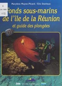 Marylène Moyne-Picard et Christophe Aichelmann - Fonds sous-marins de l'île de La Réunion - Et guide des plongées.