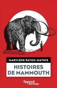 Marylène Patou-Mathis - Histoires de mammouth.