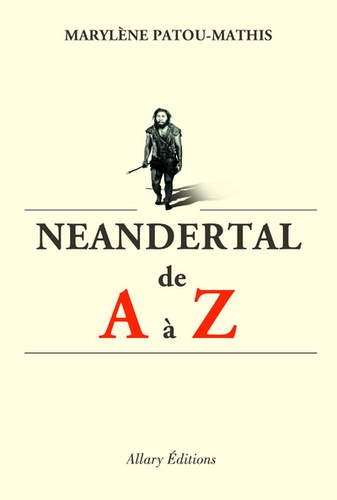Marylène Patou-Mathis - Néanderthal de A à Z.