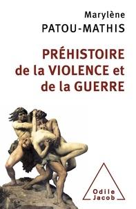 Marylène Patou-Mathis - Préhistoire de la violence et de la guerre.