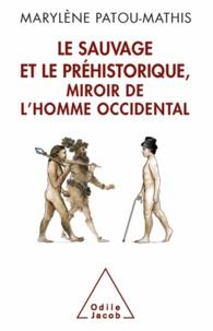 Marylène Patou-Mathis - Sauvage et le Préhistorique, miroir de l'homme occidental (Le) - De la malédiction de Cham à l'identité nationale.