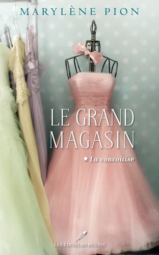 Marylène Pion - Le grand magasin - Tome 1,  La convoitise.