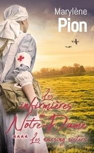 Marylène Pion - Les nursing sisters Tome 4 : Les infirmières de Notre-Dame.