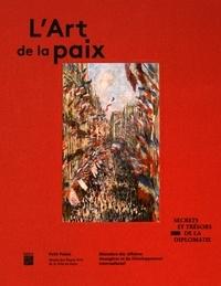 Maryline Assante di Panzillo et Frédéric Baleine du Laurens - L'art de la paix - Secrets et trésors de la diplomatie.