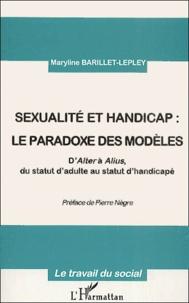 Maryline Barillet-Lepley - Sexualité et handicap : le paradoxe des modèles - D'Alter à Alius, du statut d'adulte au statut d'handicapé.