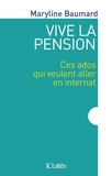 Maryline Baumard - Vive la pension - Ces ados qui veulent aller en internat.