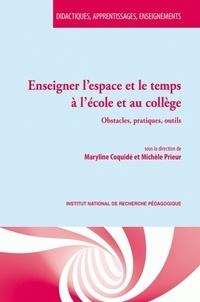 Maryline Coquidé et Michèle Prieur - Enseigner l'espace et le temps à l'école et au collège - Obstacles, pratiques, outils.