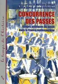 Maryline Crivello et Patrick Garcia - Concurrence des passés - Usages politiques du passé dans la France contemporaine.