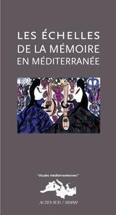 Maryline Crivello et Karine-Larissa Basset - Les échelles de la mémoire en Méditerranée - (XIXe-XXIe siècle).