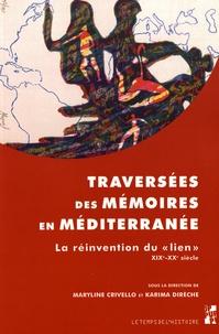 """Maryline Crivello et Karima Dirèche - Traversées des mémoires en Méditerranée - La réinvention du """"lien"""" XIXe-XXe siècle."""