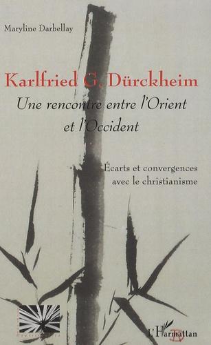 Maryline Darbellay - Karlfried G. Dürckheim, une rencontre entre l'Orient et l'Occident - Ecarts et convergences avec le christianisme.