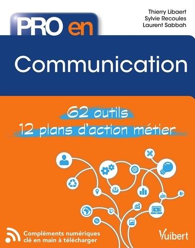 Pro en... Communication. Les 58 outils essentiels - avec 12 plans d'action opérationnels