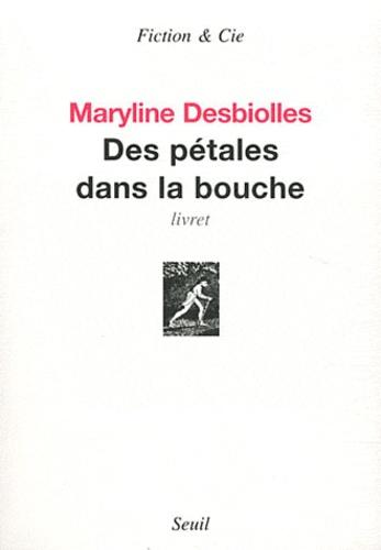 Maryline Desbiolles - Des pétales dans la bouche.