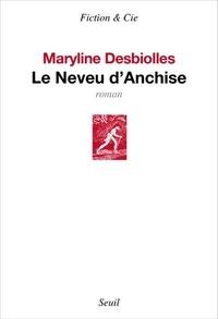 Maryline Desbiolles - Le Neveu d'Anchise.
