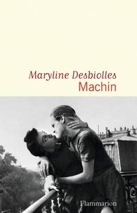Maryline Desbiolles - Machin.