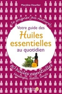 Maryline Hourlier - Votre guide des huiles essentielles au quotidien - 80 huiles essentielles : massages, détox, santé.
