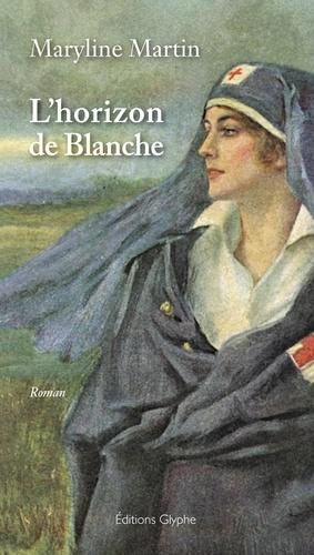 Maryline Martin - L'horizon de Blanche.