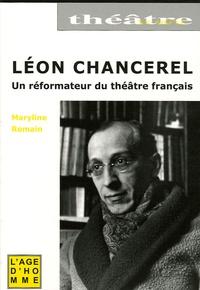 Maryline Romain - Léon Chancerel - Portrait d'un réformateur du théâtre français (1886-1965).