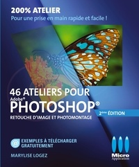 Marylise Logez - 46 ateliers pour Photoshop - Retouche d'images et photomontage.